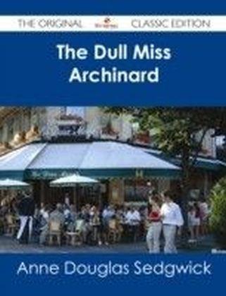 Dull Miss Archinard - The Original Classic Edition