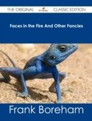 Faces in the Fire And Other Fancies - The Original Classic Edition