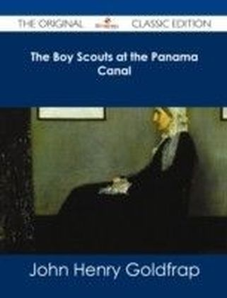 Boy Scouts at the Panama Canal - The Original Classic Edition