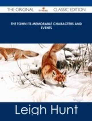 Town Its Memorable Characters and Events - The Original Classic Edition