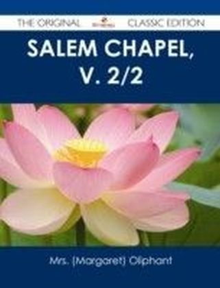 Salem Chapel, v. 2/2 - The Original Classic Edition