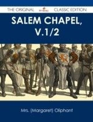 Salem Chapel, v.1/2 - The Original Classic Edition