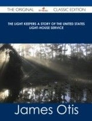 Light Keepers A Story of the United States Light-house Service - The Original Classic Edition