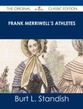 Frank Merriwell's Athletes - The Original Classic Edition