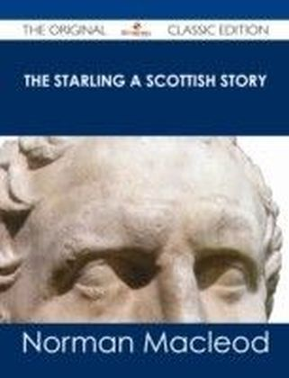 Starling A Scottish Story - The Original Classic Edition