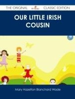 Our Little Irish Cousin - The Original Classic Edition