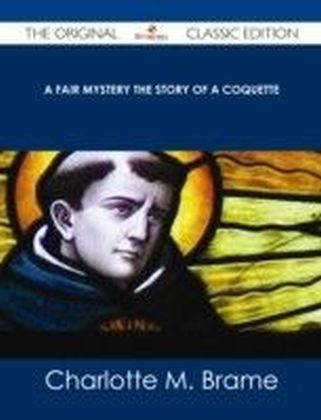 Fair Mystery The Story of a Coquette - The Original Classic Edition
