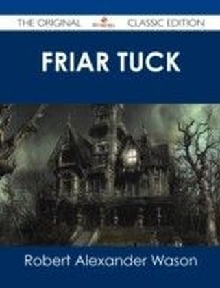 Friar Tuck - The Original Classic Edition