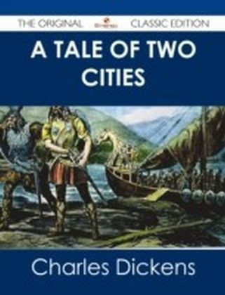 Tale of Two Cities - The Original Classic Edition