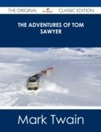 Adventures of Tom Sawyer - The Original Classic Edition