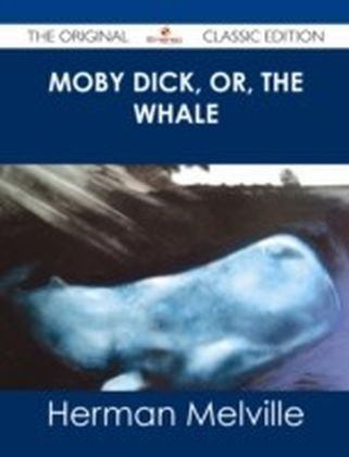 Moby Dick, or, the whale - The Original Classic Edition