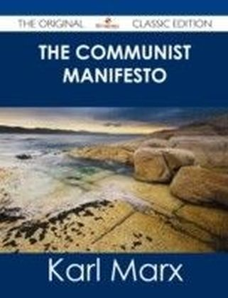 Communist Manifesto - The Original Classic Edition