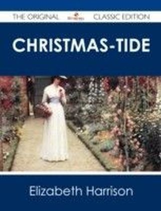 Christmas-Tide - The Original Classic Edition