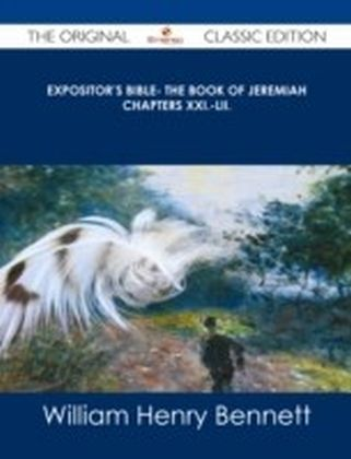 Expositor's Bible- The Book of Jeremiah Chapters XXI.-LII. - The Original Classic Edition