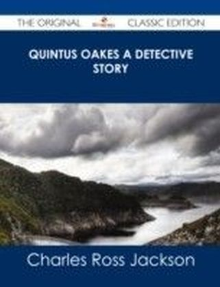 Quintus Oakes A Detective Story - The Original Classic Edition