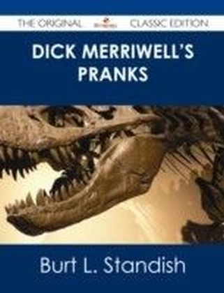 Dick Merriwell's Pranks - The Original Classic Edition