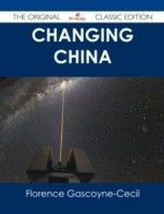 Changing China - The Original Classic Edition