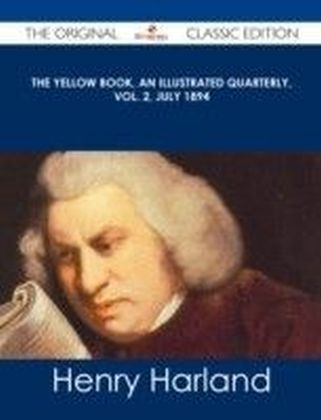 Yellow Book, An Illustrated Quarterly, Vol. 2, July 1894 - The Original Classic Edition