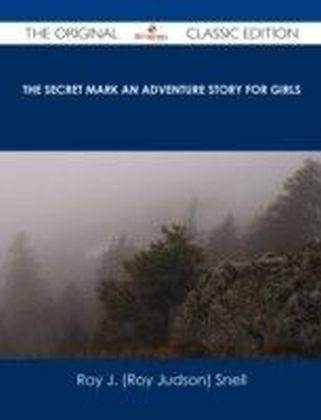 Secret Mark An Adventure Story for Girls - The Original Classic Edition