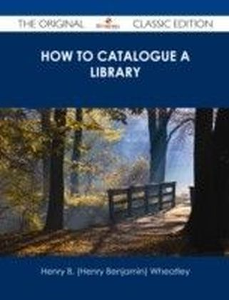 How to Catalogue a Library - The Original Classic Edition