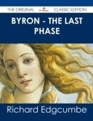 Byron - The Last Phase - The Original Classic Edition