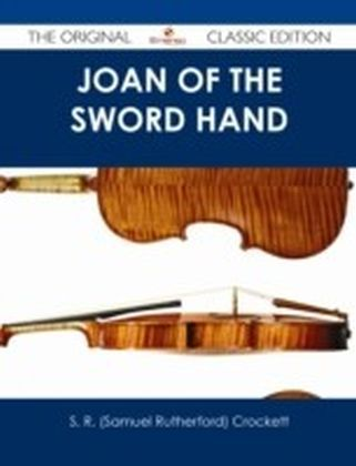 Joan of the Sword Hand - The Original Classic Edition