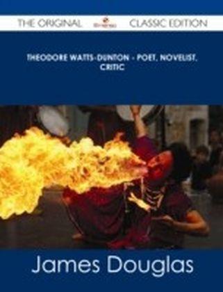Theodore Watts-Dunton - Poet, Novelist, Critic - The Original Classic Edition