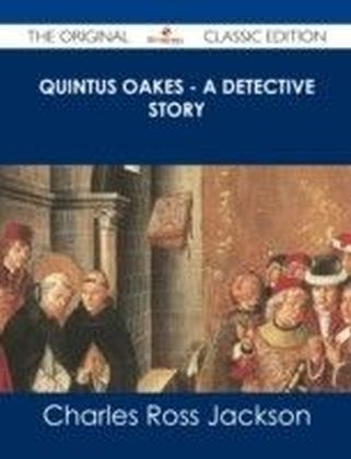Quintus Oakes - A Detective Story - The Original Classic Edition