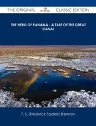 Hero of Panama - A Tale of the Great Canal - The Original Classic Edition