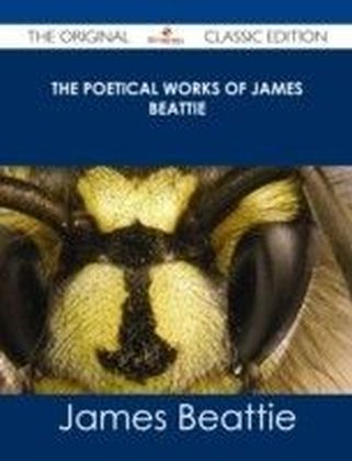 Poetical Works of James Beattie - The Original Classic Edition