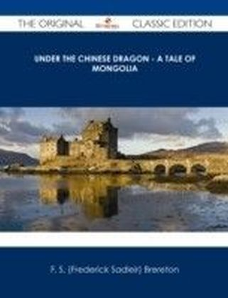Under the Chinese Dragon - A Tale of Mongolia - The Original Classic Edition