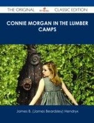 Connie Morgan in the Lumber Camps - The Original Classic Edition