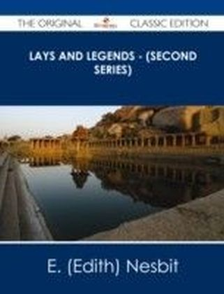 Lays and legends - (Second Series) - The Original Classic Edition