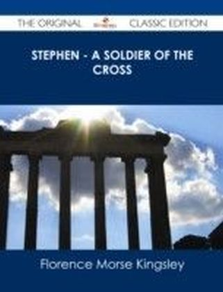 Stephen - A Soldier of the Cross - The Original Classic Edition