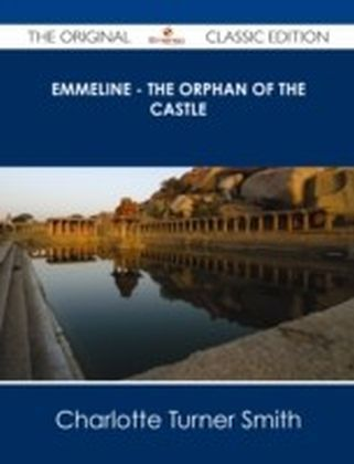 Emmeline - The Orphan of the Castle - The Original Classic Edition