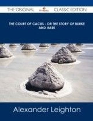 Court of Cacus - Or The Story of Burke and Hare - The Original Classic Edition