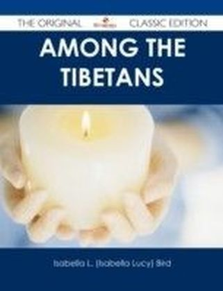 Among the Tibetans - The Original Classic Edition