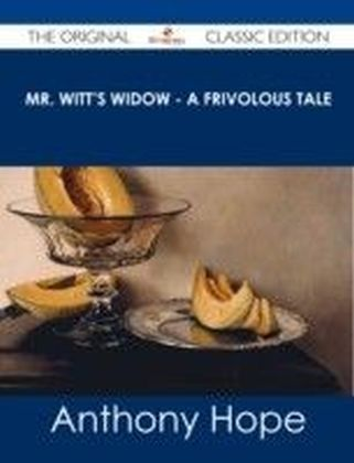 Mr. Witt's Widow - A Frivolous Tale - The Original Classic Edition