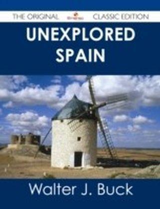 Unexplored Spain - The Original Classic Edition