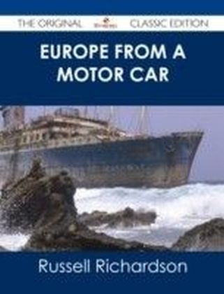 Europe from a Motor Car - The Original Classic Edition