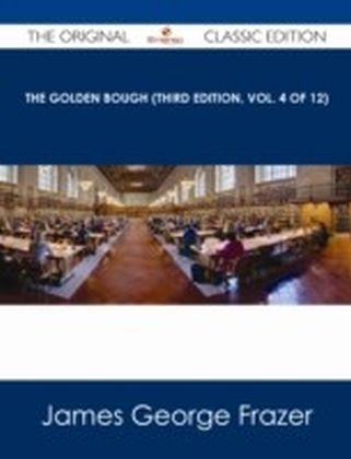 Golden Bough (Third Edition, Vol. 4 of 12) - The Original Classic Edition