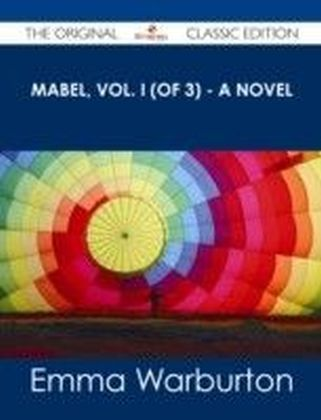 Mabel, Vol. I (of 3) - A Novel - The Original Classic Edition