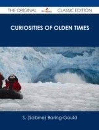 Curiosities of Olden Times - The Original Classic Edition