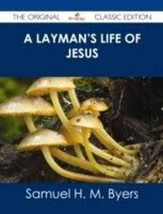 Layman's Life of Jesus - The Original Classic Edition