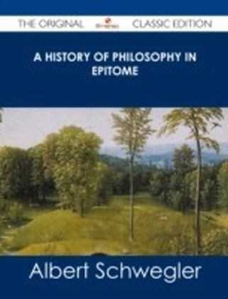 History of Philosophy in Epitome - The Original Classic Edition