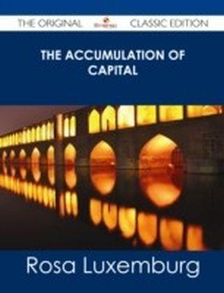 Accumulation of Capital - The Original Classic Edition