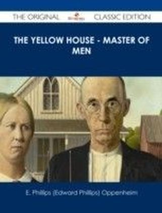 Yellow House - Master of Men - The Original Classic Edition