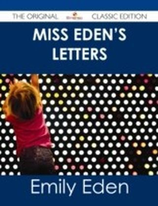 Miss Eden's Letters - The Original Classic Edition