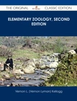 Elementary Zoology, Second Edition - The Original Classic Edition