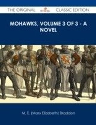 Mohawks, Volume 3 of 3 - A Novel - The Original Classic Edition